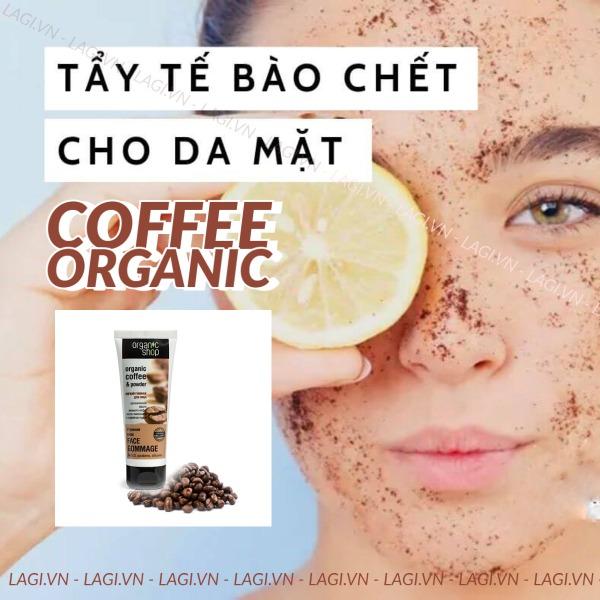 Tẩy Da Chết Cho Da Mặt Coffee Organic